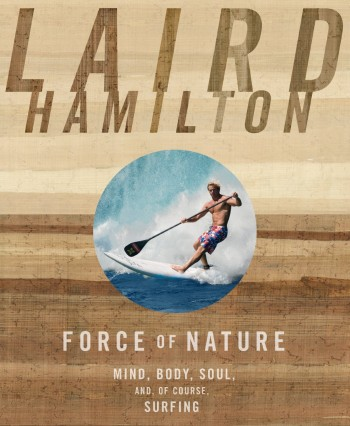 Laird Hamilton Force of Nature | Surf Park Central Book Club